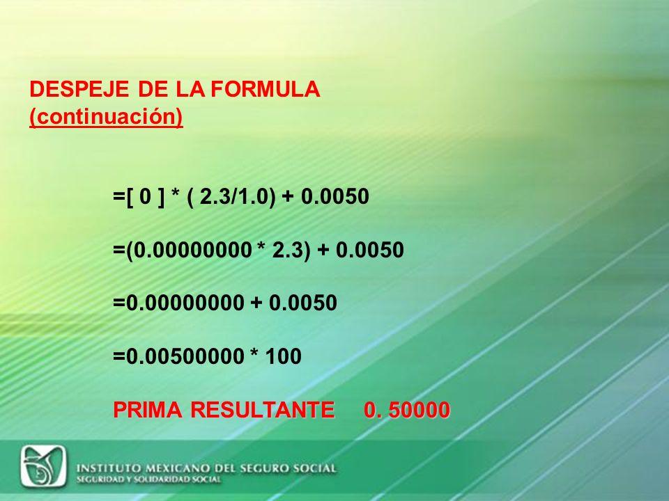 DESPEJE DE LA FORMULA (continuación) =[ 0 ] * ( 2.3/1.0) + 0.0050. =(0.00000000 * 2.3) + 0.0050. =0.00000000 + 0.0050.